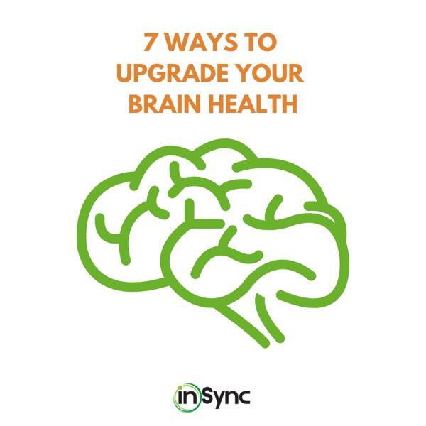 7 WAYS TO UPGRADE YOUR BRAIN HEALTH